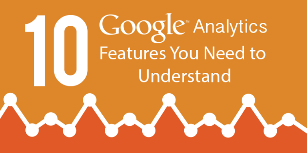 10 Google Analytics Features You Need to Understand