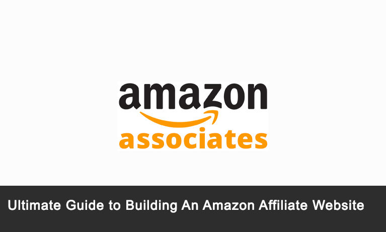 Ultimate Guide to Building An Amazon Affiliate Website