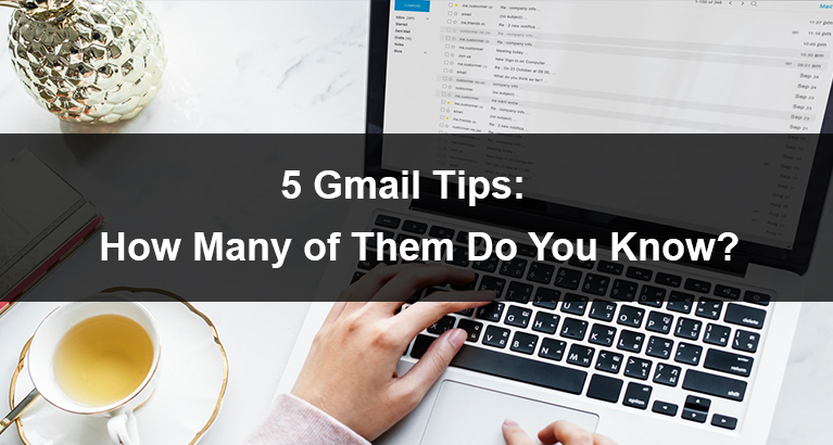 5 Gmail Tips How Many of Them Do You Know